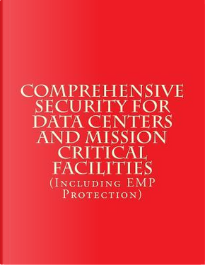 Comprehensive Security for Data Centers and Mission Critical Facilities by Luis Ayala