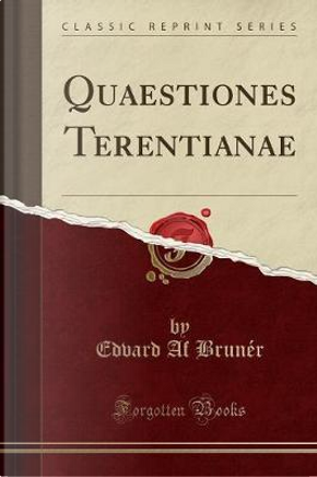 Quaestiones Terentianae (Classic Reprint) by Edvard Af Brunér