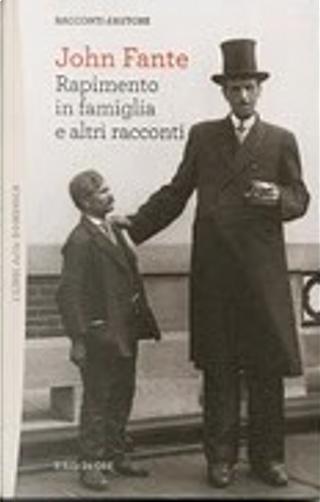 Rapimento in famiglia e altri racconti by John Fante