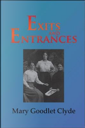 Exits and Entrances by Mary Goodlet Clyde