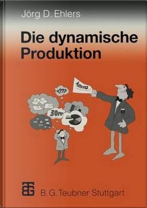 Die Dynamische Produktion by Jorg-Dieter Ehlers