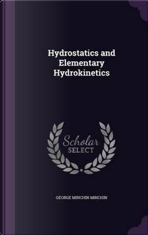 Hydrostatics and Elementary Hydrokinetics by George Minchin Minchin