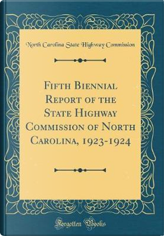 Fifth Biennial Report of the State Highway Commission of North Carolina, 1923-1924 (Classic Reprint) by North Carolina State Highway Commission
