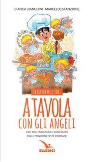 A tavola con gli angeli. La cucina delle feste. Cibi, riti, tradizioni delle principali feste cristiane by Bianca Bianchini