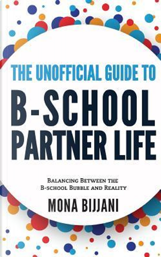 The Unofficial Guide to B-school Partner Life by Mona Bijjani
