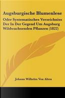 Augsburgische Blumenlese by Johann Wilhelm von Alten