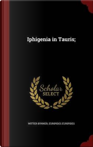 Iphigenia in Tauris; by Witter Bynner