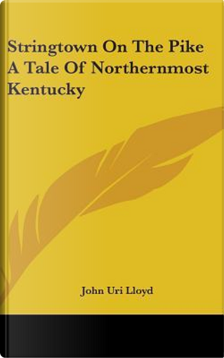 Stringtown on the Pike a Tale of Northernmost Kentucky by John uri lloyd