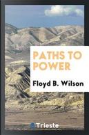 Paths to power by Floyd B. Wilson