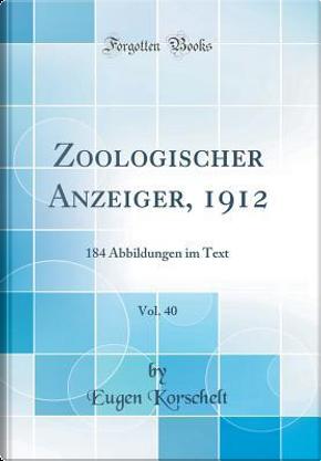 Zoologischer Anzeiger, 1912, Vol. 40 by Eugen Korschelt