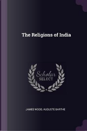 The Religions of India by James Wood