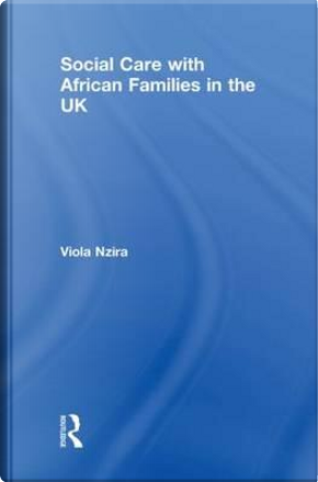 Social Care with African Families in the UK by Viola Nzira