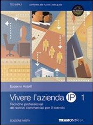 Vivere l'azienda IP. Per le Scuole superiori. Con espansione online by Eugenio Astolfi
