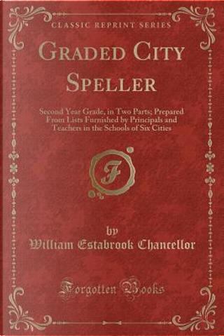 Graded City Speller by William Estabrook Chancellor