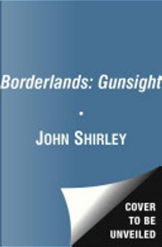 Borderlands: Gunsight by John Shirley
