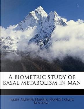 A Biometric Study of Basal Metabolism in Man by James Arthur Harris