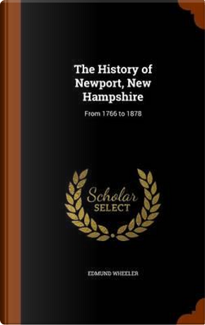 The History of Newport, New Hampshire by Edmund Wheeler