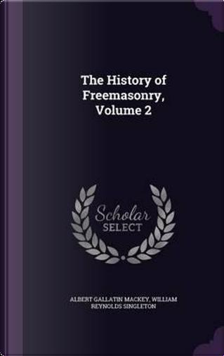 The History of Freemasonry, Volume 2 by Albert Gallatin Mackey