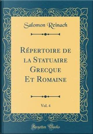 Répertoire de la Statuaire Grecque Et Romaine, Vol. 4 (Classic Reprint) by Salomon Reinach