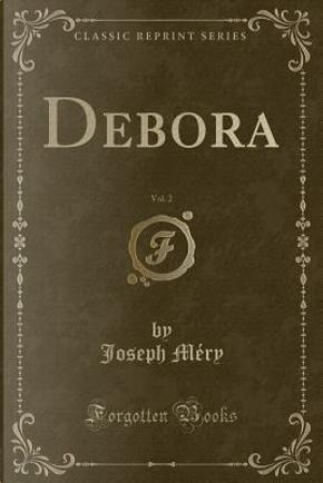 Debora, Vol. 2 (Classic Reprint) by Joseph Méry