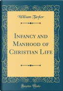 Infancy and Manhood of Christian Life (Classic Reprint) by William Taylor