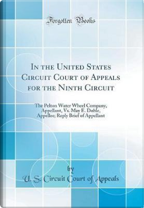In the United States Circuit Court of Appeals for the Ninth Circuit by U. S. Circuit Court of Appeals