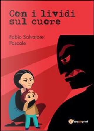 Con i lividi sul cuore by Fabio Salvatore Pascale