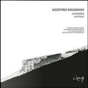 Agostino Magnaghi architetto. Cinque progetti scelti e cinquant'anni d'architettura-Five selected projects and fifty years of architecture. Ediz. bilingue by Andreina Milan