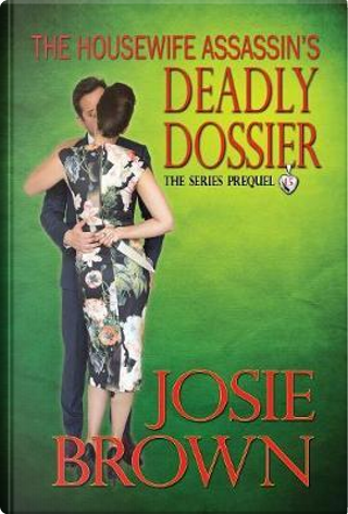 The Housewife Assassin's Deadly Dossier by Josie Brown