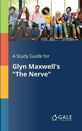 """A Study Guide for Glyn Maxwell's """"The Nerve"""" by Cengage Learning Gale"""