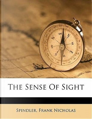 The Sense of Sight by Spindler Frank Nicholas
