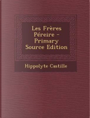 Les Freres Pereire - Primary Source Edition by Hippolyte Castille