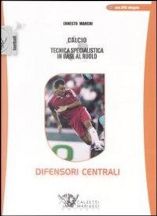 Calcio. Tecnica specialistica in base al ruolo by Ernesto Marchi