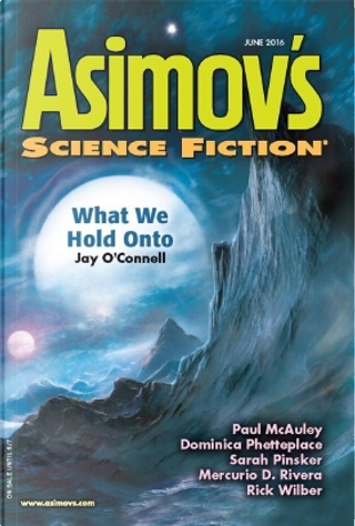 Asimov's Science Fiction, June 2016 by Dominica Phetteplace, Jay O'Connell, Mercurio D. Rivera, Paul J. McAuley, Rick Wilber, Sara Pinsker