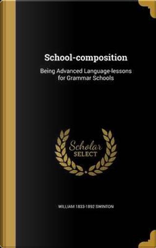 SCHOOL-COMPOSITION by William 1833-1892 Swinton