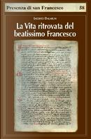 La vita ritrovata del beatissimo Francesco by Jacques Dalarun