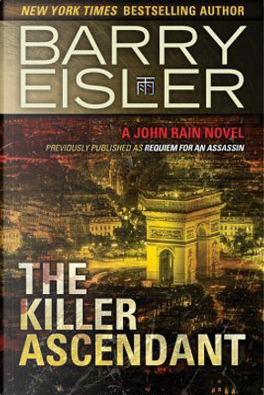 The Killer Ascendant (Previously Published as Requiem for an Assassin) by Barry Eisler