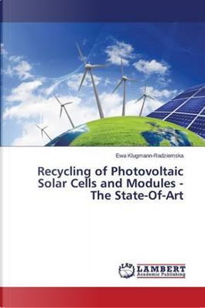 Recycling of Photovoltaic Solar Cells and Modules - The State-Of-Art by Ewa Klugmann-Radziemska