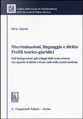 Discriminazioni, linguaggio e diritto. Profili teorico-giuridici. Dall'immigrazione agli sviluppi della tecno-scienza by Silvia Salardi