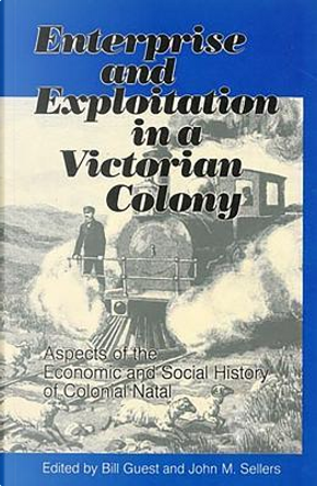 Enterprise And Exploitation in a Victorian Colony by Not Available