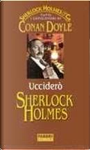Ucciderò Sherlock Holmes by Arthur Conan Doyle