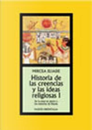 Historia de las creencias y las ideas religiones I by Mircea Eliade