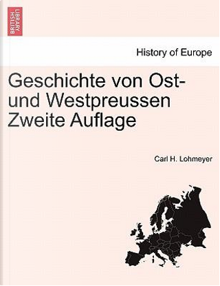 Geschichte von Ost- und Westpreussen Zweite Auflage by Carl H. Lohmeyer