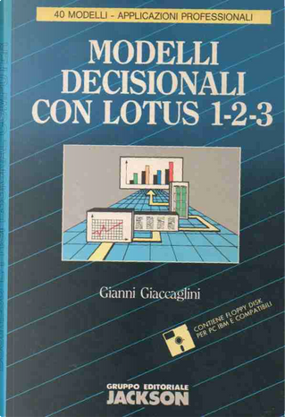 Modelli decisionali con Lotus 1-2-3. Con floppy disk by Gianni Giaccaglini