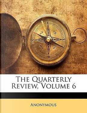 The Quarterly Review, Volume 6 by ANONYMOUS