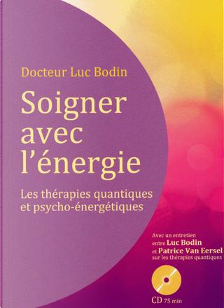 Soigner avec l'énergie by Luc Bodin