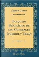 Bosquejo Biográfico de los Generales Iturbide y Teran (Classic Reprint) by Manuel Payno