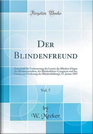 Der Blindenfreund, Vol. 7 by W. Mecker