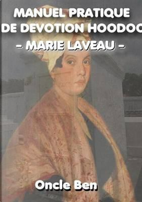 Manuel Pratique de Devotion Hoodoo Marie Laveau by Ben Oncle