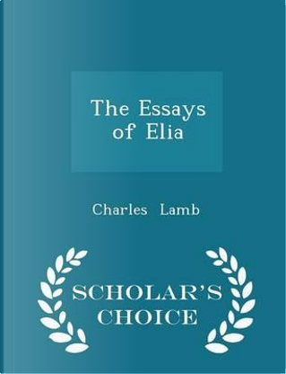 The Essays of Elia - Scholar's Choice Edition by Charles Lamb